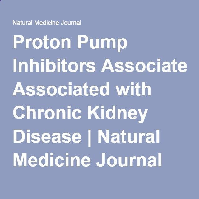 Proton Pump Inhibitors Associated with Chronic Kidney Disease | Natural Medicine Journal