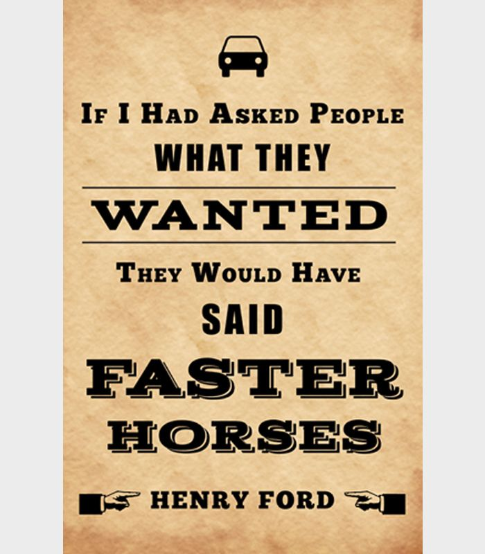 If I had asked people what they wanted they would have said faster horses, Henry Ford #quote #change
