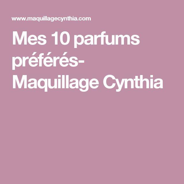 Mes 10 parfums préférés- Maquillage Cynthia