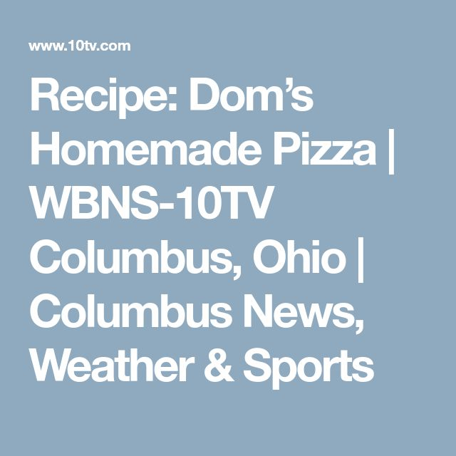 Recipe: Dom's Homemade Pizza   WBNS-10TV Columbus, Ohio   Columbus News, Weather & Sports