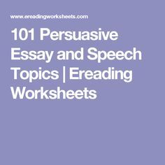 101 Persuasive Essay and Speech Topics | Ereading Worksheets