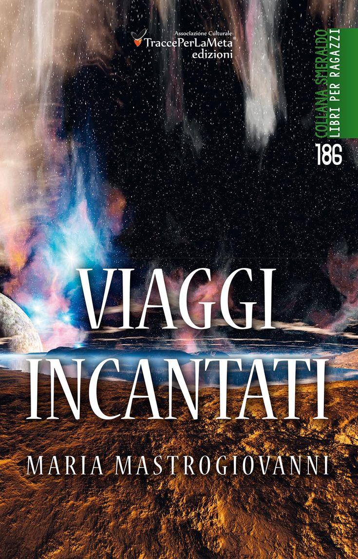 """Storie fantastiche per ragazzi; in EBOOK """"Viaggi incantati"""" di Maria Mastrogiovanni, TraccePerLaMeta Edizioni"""