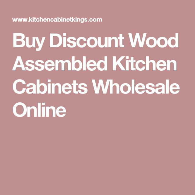 Buy Discount Wood Assembled Kitchen Cabinets Wholesale Online - 25+ Best Kitchen Cabinets Wholesale Ideas On Pinterest Rustic