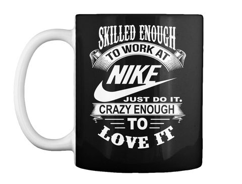 Skill Enough To Work At N I K E Black Mug Front