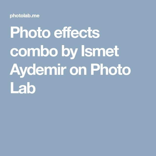 Photo effects combo by Ismet Aydemir on Photo Lab