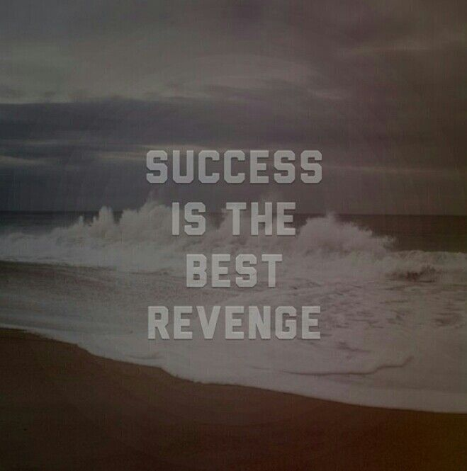 Success Is The Greatest Revenge Quote: Great Quotes About Revenge. QuotesGram