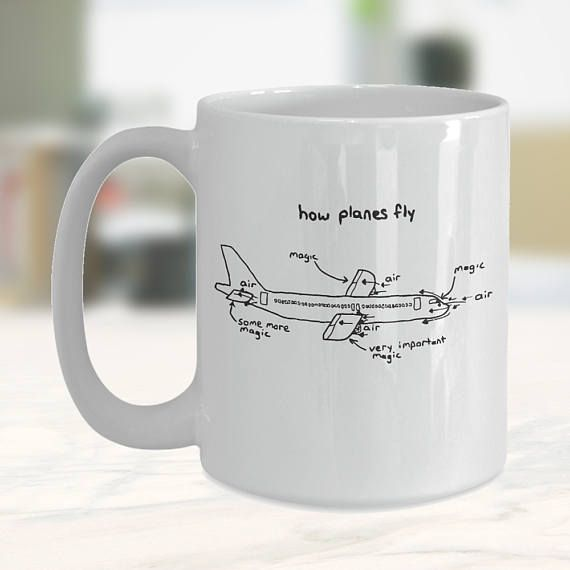 e40ac0bf1 How Planes Fly - Funny Pilot Mug This Mug Is Printed On Both Sides, And  available in different styles. Please read below for details ...