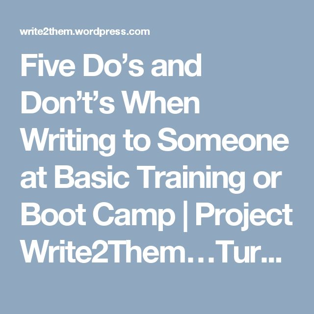 Five Do's and Don't's When Writing to Someone at Basic Training or Boot Camp | Project Write2Them…Turning email into letters from home