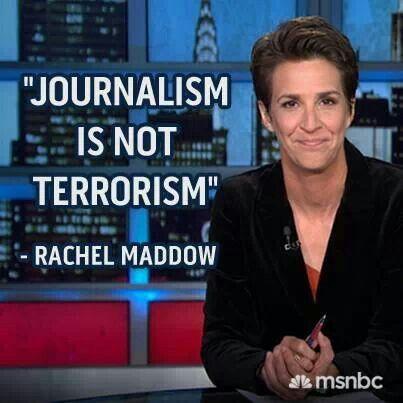 """Rachel Maddow quote. """"Journalism is not terrorism."""""""