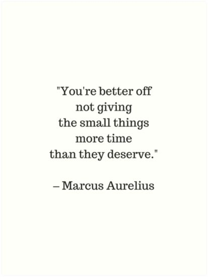 STOIC philosophy quotes – Marcus Aurelius – You are better off not giving the small things more time than they deserve | Art Print