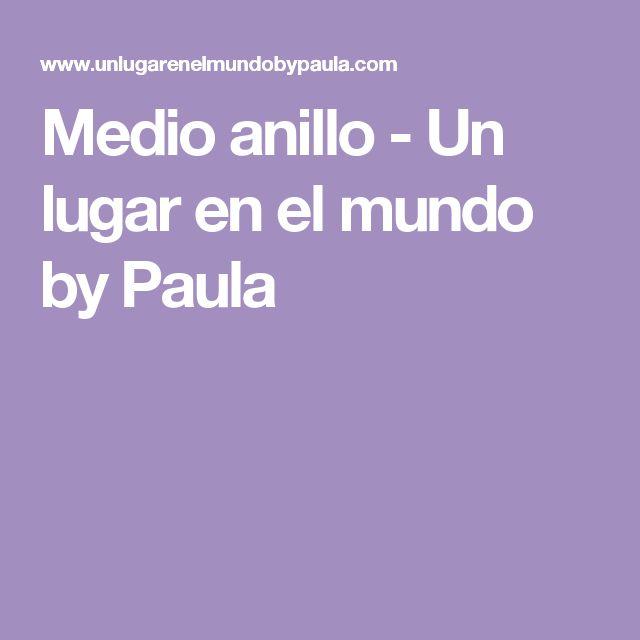 Medio anillo - Un lugar en el mundo by Paula