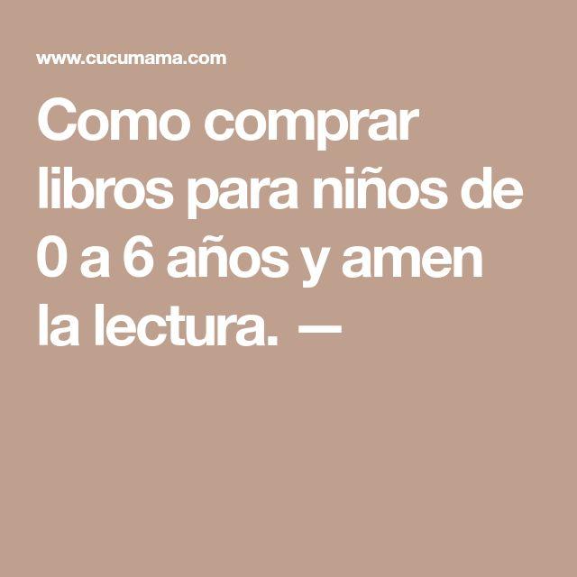 Como comprar libros para niños de 0 a 6 años y amen la lectura. —