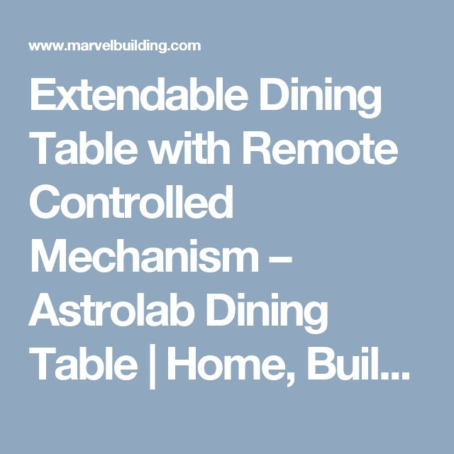 Extendable Dining Table With Remote Controlled Mechanism U2013 Astrolab Dining  Table | Home, Building, Good Ideas