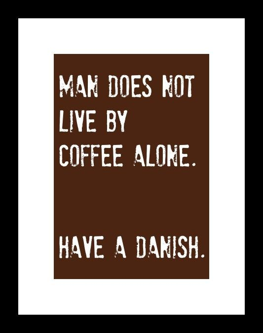 For those who know medo like wine, but coffee will always be my first love! ...and the danish is nice too :)