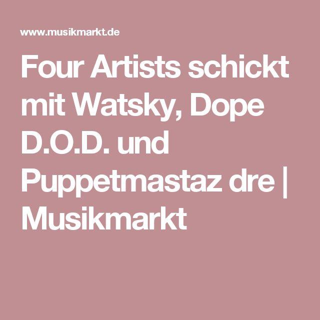 Four Artists schickt mit Watsky, Dope D.O.D. und Puppetmastaz dre   Musikmarkt