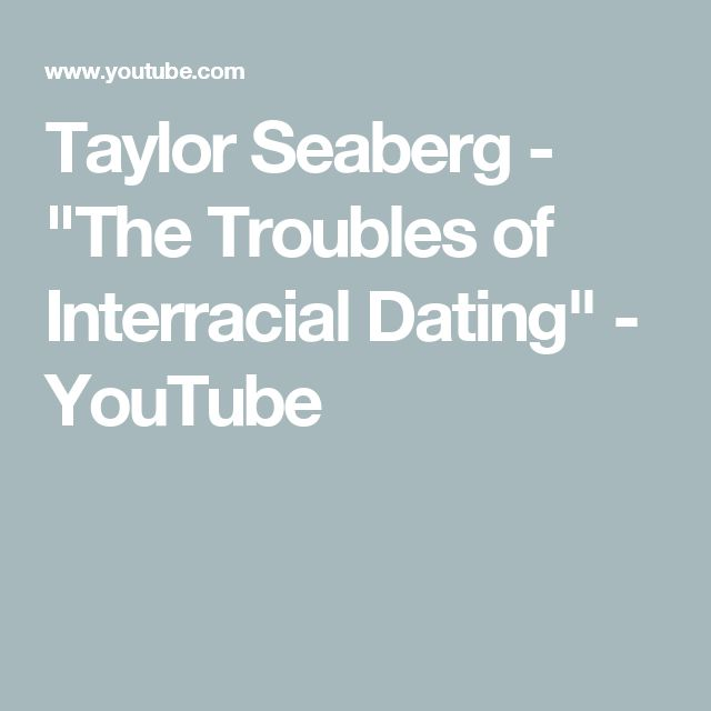 """Taylor Seaberg - """"The Troubles of Interracial Dating"""" - YouTube"""