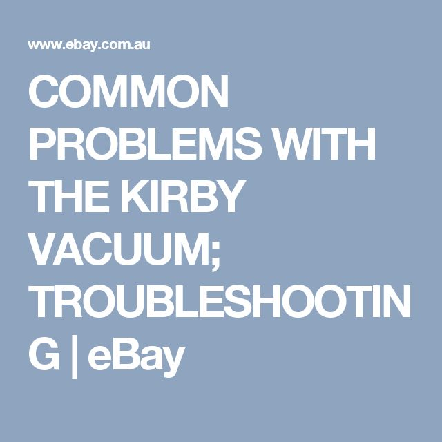 COMMON PROBLEMS WITH THE KIRBY VACUUM; TROUBLESHOOTING | eBay