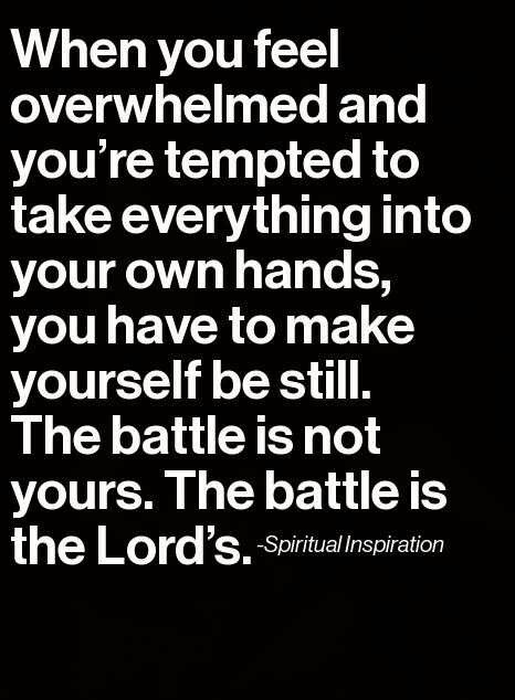Be Still and Know that I am God. ( Faith encouragement God is in charge The battle belongs to the Lord )