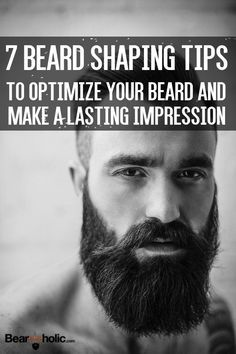 7 Beard Shaping Tips to Optimize Your Beard Style From Beardoholic.com
