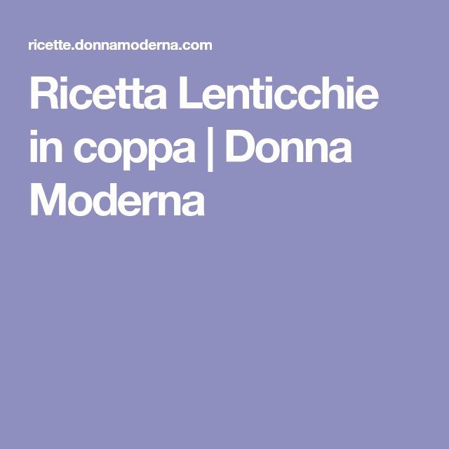 Ricetta Lenticchie in coppa | Donna Moderna