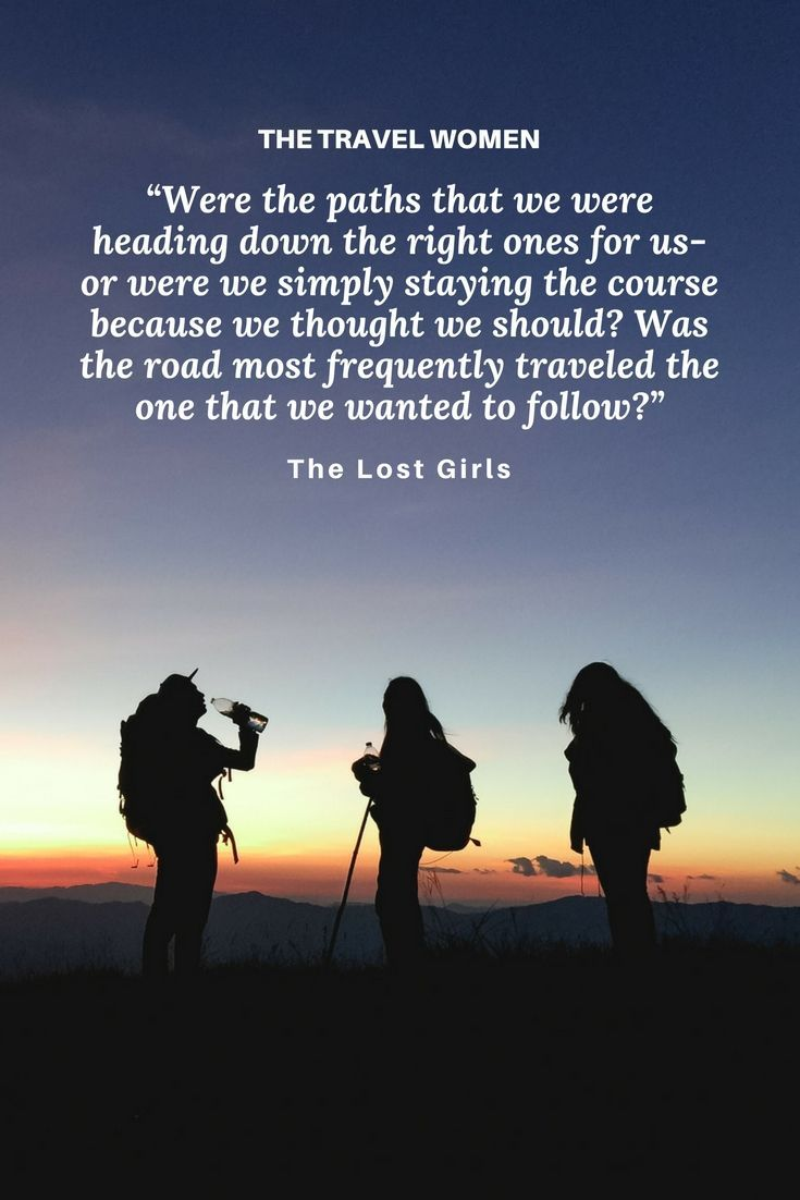 "A quote from the travel book ""The Lost Girls: Three Friends. Four Continents. One Unconventional Detour Around the World."" Three friends decide to take a year off from their NYC jobs and document the adventures of their self-discovery journey from Peru to India. A great travel read and travel quote. 