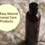 Its Easy to Be Green--18 Homemade Natural Personal Care Products
