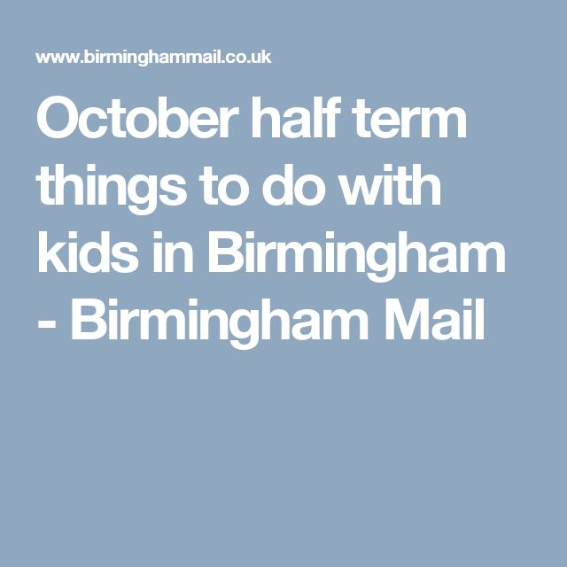 October half term things to do with kids in Birmingham - Birmingham Mail