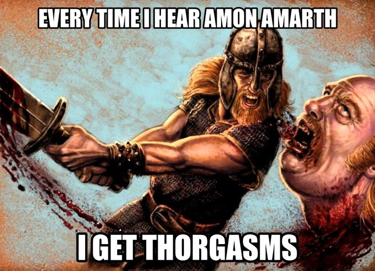 Amon Amarth, and any viking metal band XD