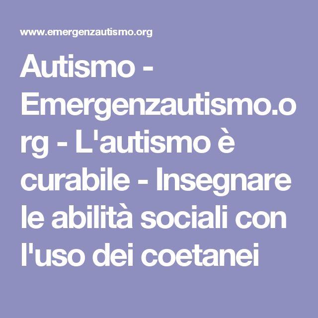 Autismo - Emergenzautismo.org - L'autismo è curabile - Insegnare le abilità sociali con l'uso dei coetanei