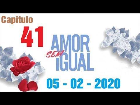 Amor Sem Igual 05 02 2020 Capitulo 41 Completo Quarta