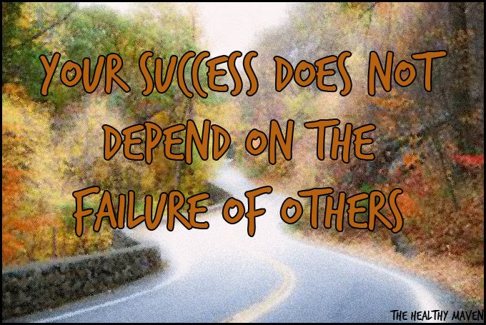 Your Success Does Not Depend On The Failure Of Others - The Healthy Maven