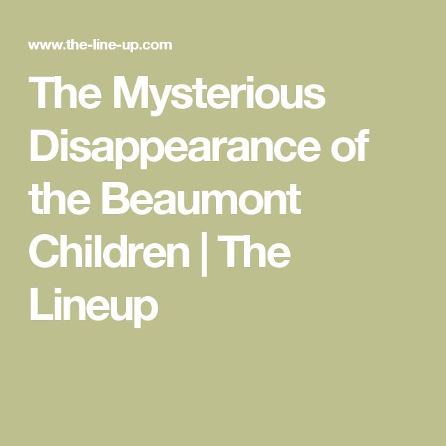 The Mysterious Disappearance of the Beaumont Children | The Lineup