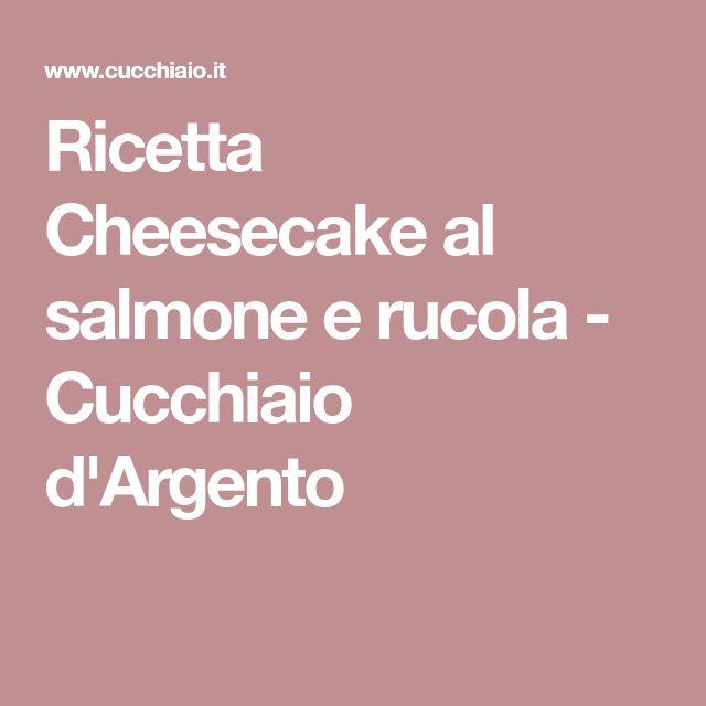 Ricetta Cheesecake al salmone e rucola - Cucchiaio d'Argento