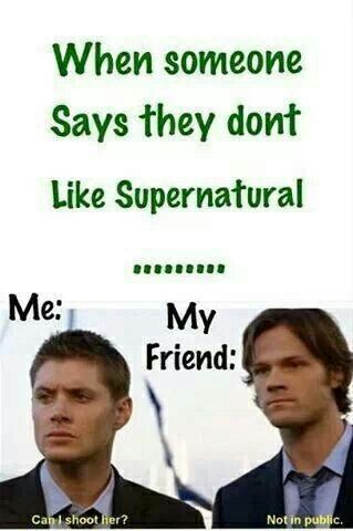 There is a gif, picture, saying, anything from Supernatural that can be used to describe any situation