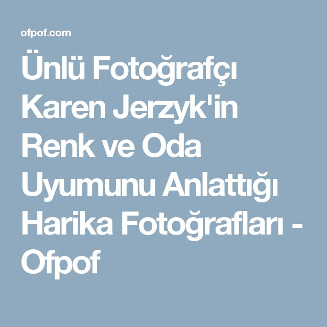Ünlü Fotoğrafçı Karen Jerzyk'in Renk ve Oda Uyumunu Anlattığı Harika Fotoğrafları - Ofpof