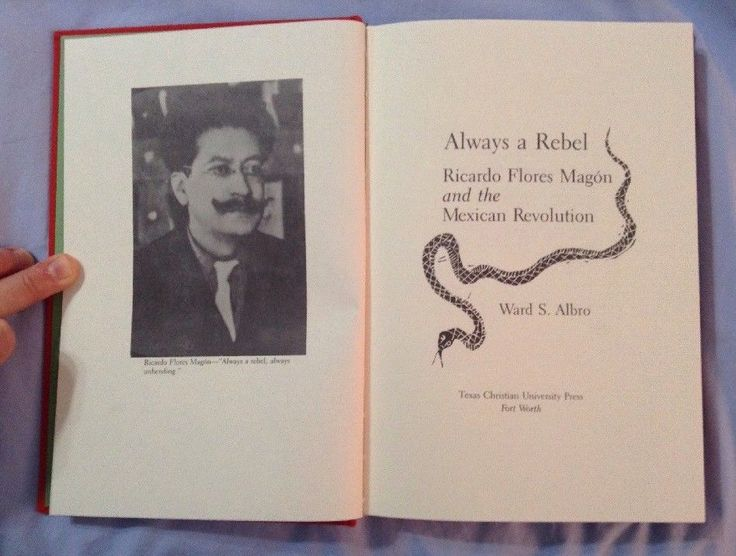 Always a Rebel: Ricardo Flores Magon and the Mexican Revolution - Ward S. Albro