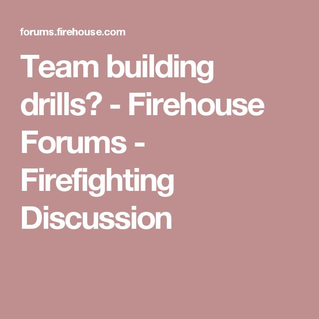 Team building drills? - Firehouse Forums - Firefighting Discussion