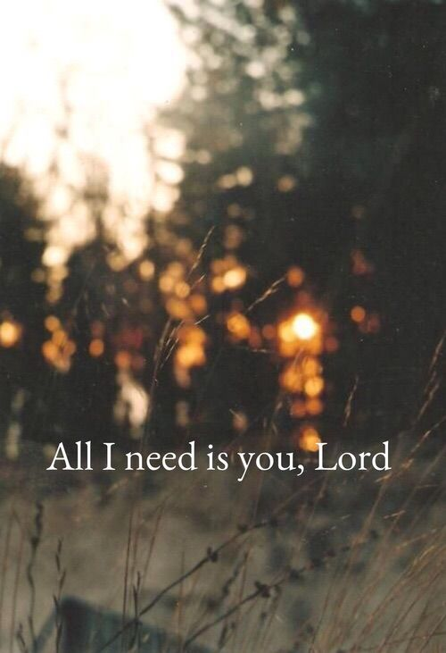 If I don't have anything but the Lord I have everything that I need !