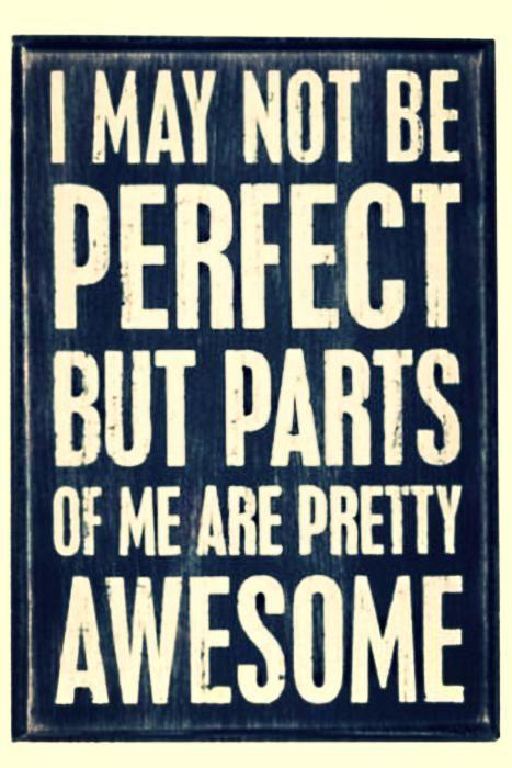 """""""I may not be perfect but parts of me are pretty awesome."""" #quote   Embrace your individuality and celebrate it daily!"""