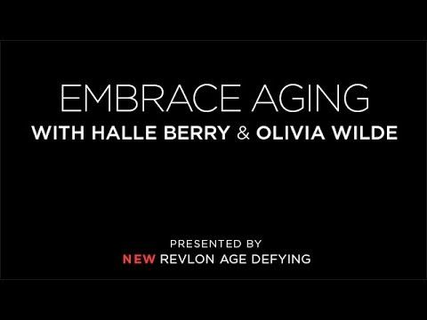 Embrace Aging: With Halle Berry & Olivia Wilde