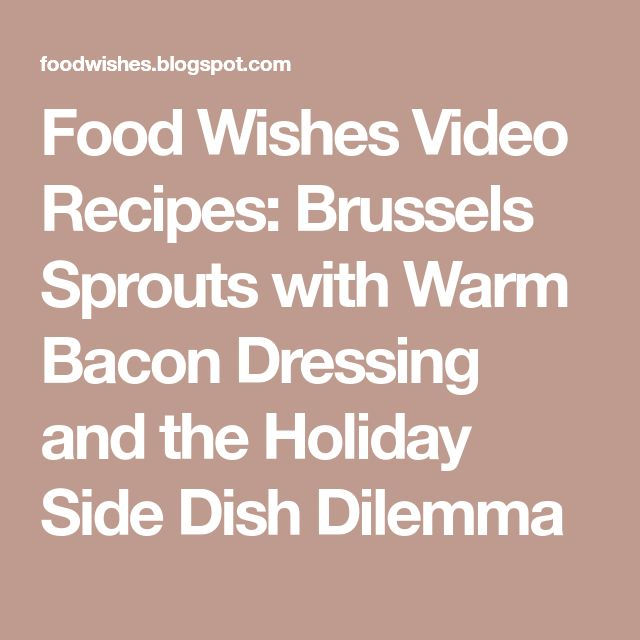 Food Wishes Video Recipes: Brussels Sprouts with Warm Bacon Dressing and the Holiday Side Dish Dilemma