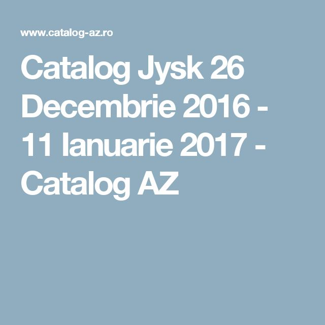 Catalog Jysk 26 Decembrie 2016 - 11 Ianuarie 2017 - Catalog AZ