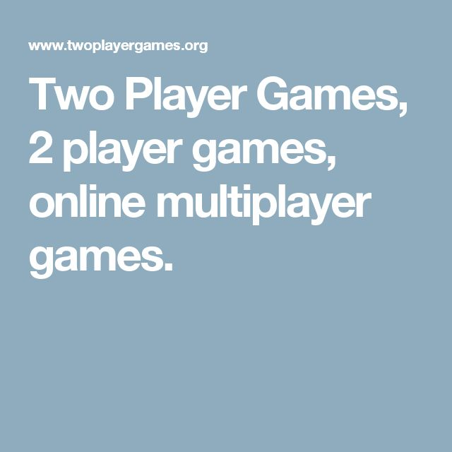 Two Player Games, 2 player games, online multiplayer games.