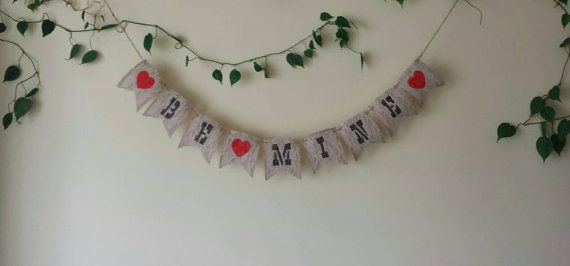 Check out this item in my Etsy shop https://www.etsy.com/ca/listing/266611169/be-mine-burlap-and-lace-banner