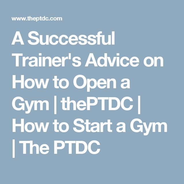 A Successful Trainer's Advice on How to Open a Gym | thePTDC | How to Start a Gym | The PTDC