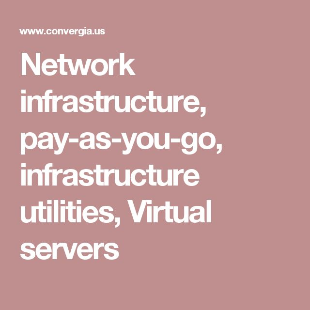 Network infrastructure, pay-as-you-go, infrastructure utilities, Virtual servers