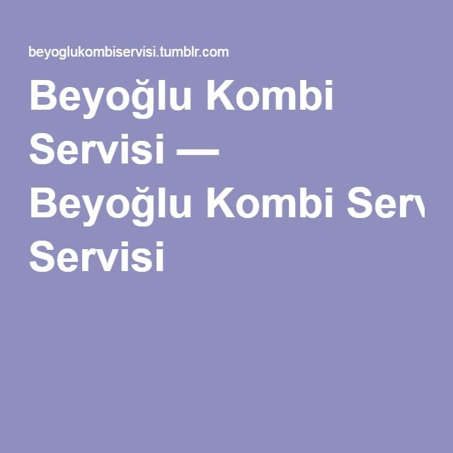 Beyoğlu Kombi Servisi — BeyoğluKombi Servisi