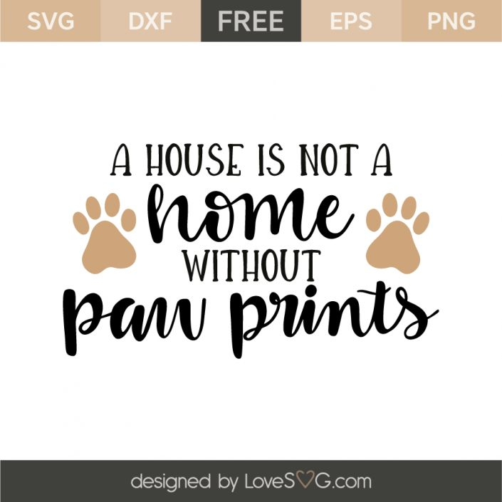 *** FREE SVG CUT FILE for Cricut, Silhouette and more *** A house is not a home without paw prints