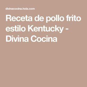 Receta de pollo frito estilo Kentucky - Divina Cocina