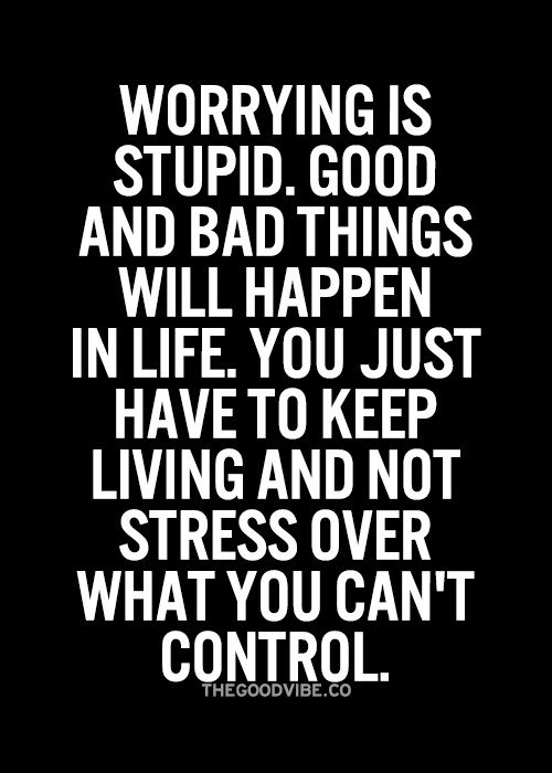 #worrying is stupid
